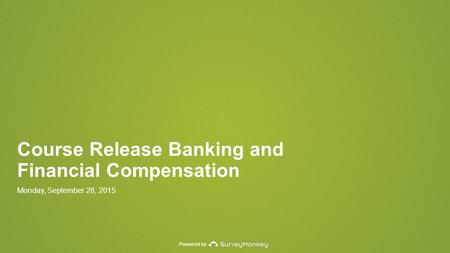 Powered by Course Release Banking and Financial Compensation Monday, September 28, 2015.