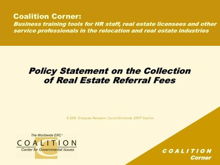 C O A L I T I O N Corner Policy Statement on the Collection of Real Estate Referral Fees Coalition Corner: Business training tools for HR staff, real estate.