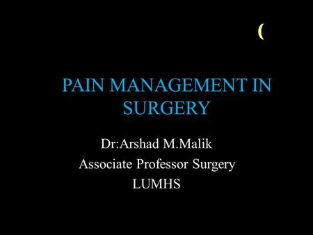 PAIN MANAGEMENT IN SURGERY Dr:Arshad M.Malik Associate Professor Surgery LUMHS.