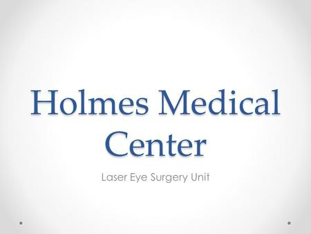 Holmes Medical Center Laser Eye Surgery Unit. Opens March 22 Headed by Dr. Martin Talbot from the Eastern Eye Surgery Clinic Safe, fast, and reliable.