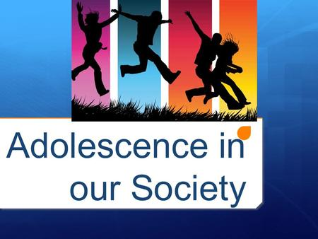Adolescence in our Society. Unique Stage  Adolescence is a unique stage in a person's life  Adolescents are caught between two worlds: no longer a child,