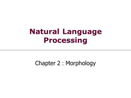 Natural Language Processing Chapter 2 : Morphology.