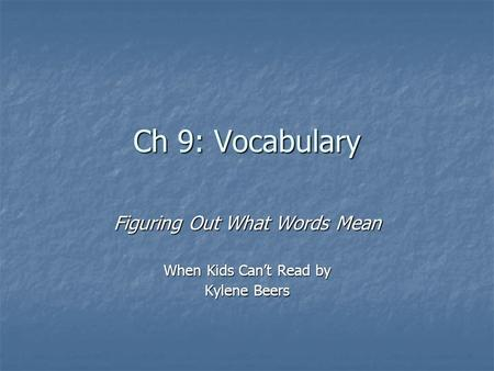 Ch 9: Vocabulary Figuring Out What Words Mean When Kids Can't Read by Kylene Beers.