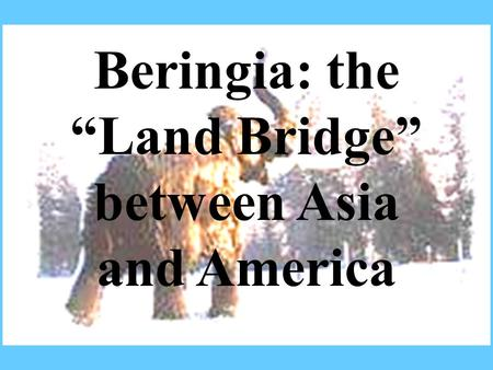 "Beringia: the ""Land Bridge"" between Asia and America"