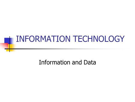 INFORMATION TECHNOLOGY Information and Data. Introduction Information consists of facts and items of knowledge. It can be anything that has meaning to.