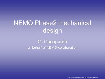 VLVnT11 - Erlangen 12-14/10/2011 - Giorgio Cacopardo NEMO Phase2 mechanical design G. Cacopardo on behalf of NEMO collaboration.