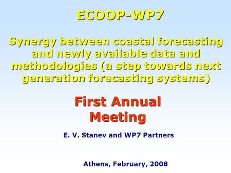 Athens, February, 2008 ECOOP-WP7 Synergy between coastal forecasting and newly available data and methodologies (a step towards next generation forecasting.