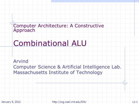 Computer Architecture: A Constructive Approach Combinational ALU Arvind Computer Science & Artificial Intelligence Lab. Massachusetts Institute of Technology.