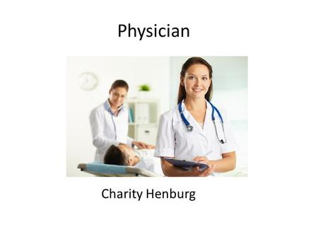 "Physician Charity Henburg.  how did it begin? When did it begin? Prehistoric ""doctors"": 25,000 BC The first ""healers"" were chronicled in cave paintings."