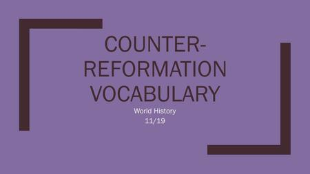 COUNTER- REFORMATION VOCABULARY World History 11/19.