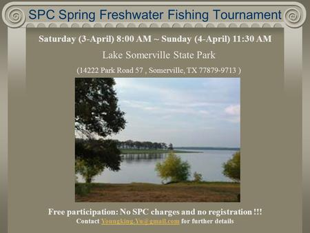 SPC Spring Freshwater Fishing Tournament Saturday (3-April) 8:00 AM ~ Sunday (4-April) 11:30 AM Lake Somerville State Park (14222 Park Road 57, Somerville,