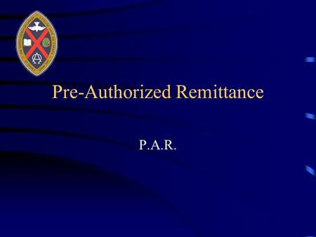 Pre-Authorized Remittance P.A.R.. Why P.A.R?? Why Now?? We traditionally rely on people putting money in the collection Plate. Today we have Less People.