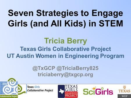 Seven Strategies to Engage Girls (and All Kids) in STEM Tricia Berry Texas Girls Collaborative Project UT Austin Women in