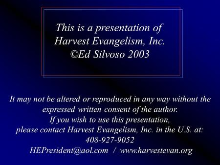 This is a presentation of Harvest Evangelism, Inc. ©Ed Silvoso 2003 It may not be altered or reproduced in any way without the expressed written consent.
