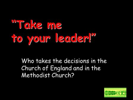 """Take me to your leader!"" Who takes the decisions in the Church of England and in the Methodist Church?"