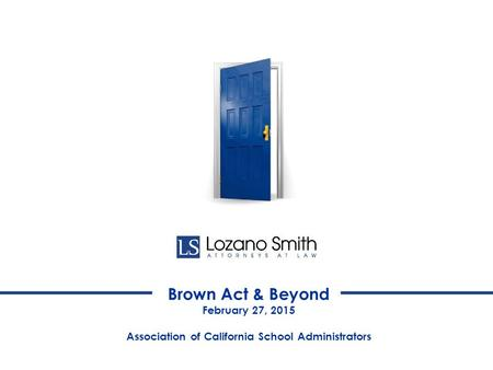 Brown Act & Beyond February 27, 2015 Association of California School Administrators.