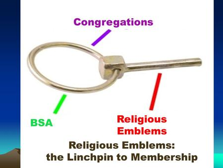 Congregations BSA Religious Emblems Religious Emblems: the Linchpin to Membership.