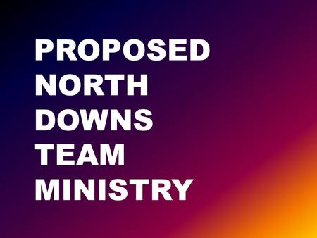 PROPOSED NORTH DOWNS TEAM MINISTRY. CREATE A TEAM BENEFICE OUT OF BEARSTED WITH THURNHAM; BOXLEY WITH DETLING; HOLLINGBOURNE AND HUCKING WITH LEEDS AND.
