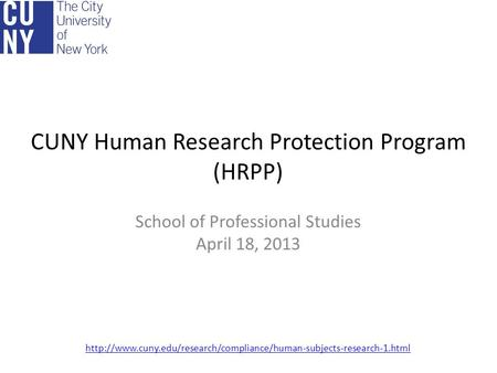 CUNY Human Research Protection Program (HRPP) School of Professional Studies April 18, 2013