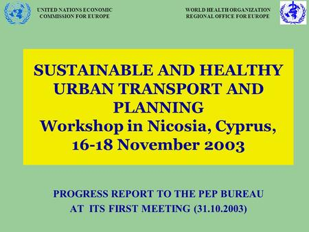 UNITED NATIONS ECONOMIC COMMISSION FOR EUROPE WORLD HEALTH ORGANIZATION REGIONAL OFFICE FOR EUROPE SUSTAINABLE AND HEALTHY URBAN TRANSPORT AND PLANNING.