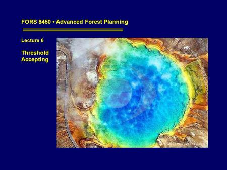 FORS 8450 Advanced Forest Planning Lecture 6 Threshold Accepting.