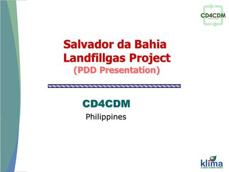 CD4CDM Philippines Salvador da Bahia Landfillgas Project (PDD Presentation)