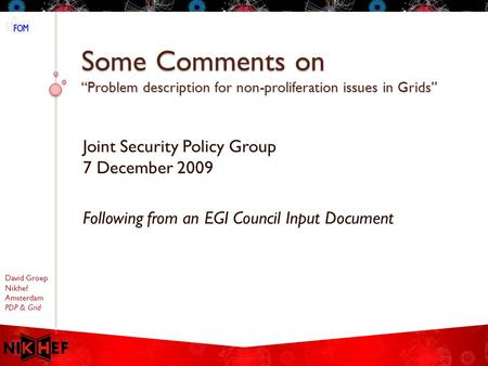 "David Groep Nikhef Amsterdam PDP & Grid Some Comments on ""Problem description for non-proliferation issues in Grids"" Joint Security Policy Group 7 December."