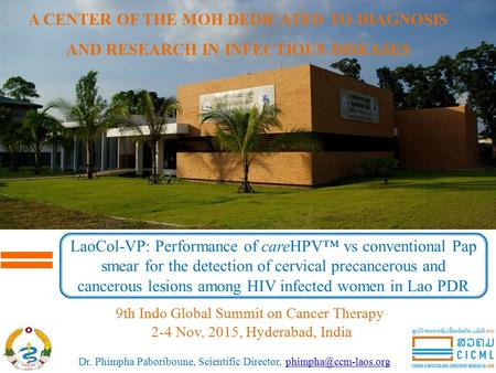 Dr. Phimpha Paboriboune, Scientific Director, LaoCol-VP: Performance of careHPV™ vs conventional Pap smear for.