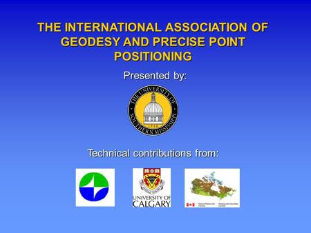 Presented by: Technical contributions from: THE INTERNATIONAL ASSOCIATION OF GEODESY AND PRECISE POINT POSITIONING.
