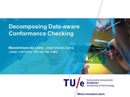 Decomposing Data-aware Conformance Checking Massimiliano de Leoni, Jorge Munoz-Gama, Josep Carmona, Wil van der Aalst PAGE 0.