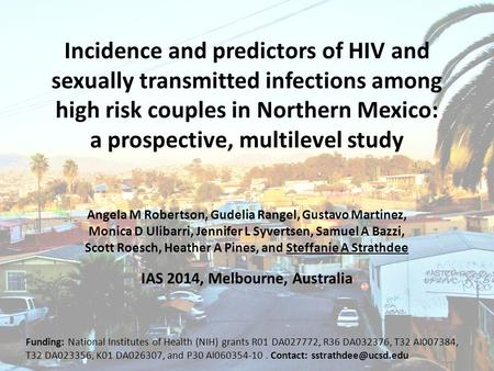 Incidence and predictors of HIV and sexually transmitted infections among high risk couples in Northern Mexico: a prospective, multilevel study Angela.
