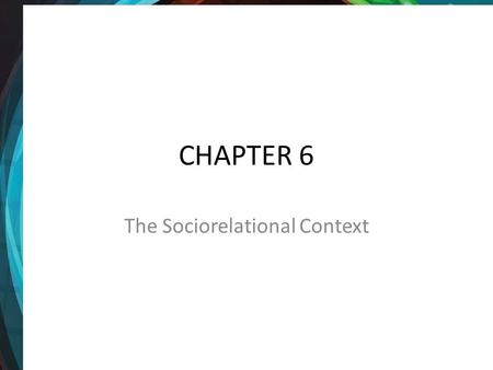 CHAPTER 6 The Sociorelational Context. The sociorelational context refers to how group memberships affect communication.