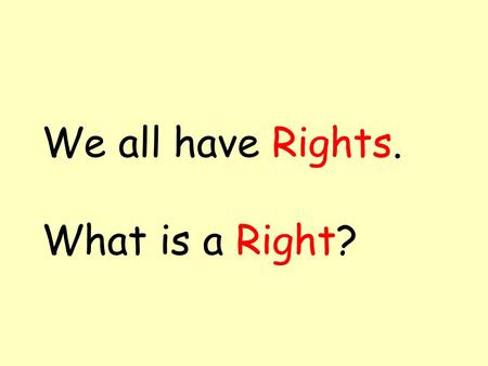 We all have Rights. What is a Right?. This morning we are going to think about what our rights are. A right is something that a person needs, not just.