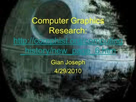 Computer Graphics Research:  _history/new_page_6.htm  _history/new_page_6.htm Gian Joseph 4/29/2010.