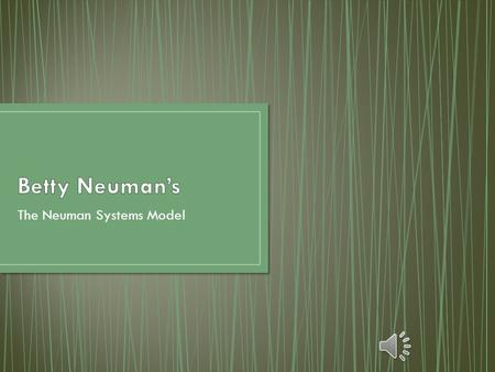 "The Neuman Systems Model ""The Neuman Systems Model is a unique, open systems-based perspective that provides a unifying focus for approaching a wide."