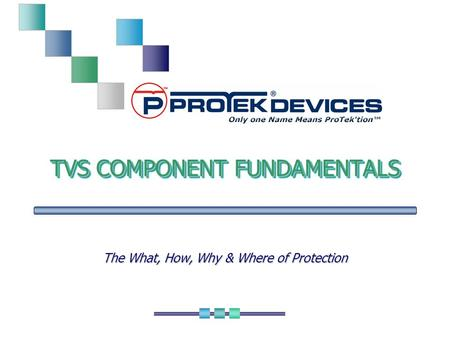<strong>TVS</strong> COMPONENT FUNDAMENTALS The What, How, Why & Where <strong>of</strong> Protection.