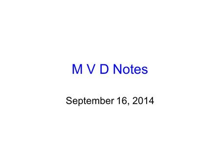M V D Notes September 16, 2014. MASS Definition: –Quantity of matter –a measure of the amount of stuff in something. Unit: grams (g) or kilograms (kg)