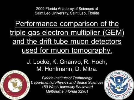 2009 Florida Academy of Sciences at Saint Leo University, Saint Leo, Florida Performance comparison of the triple gas electron multiplier (GEM) and the.