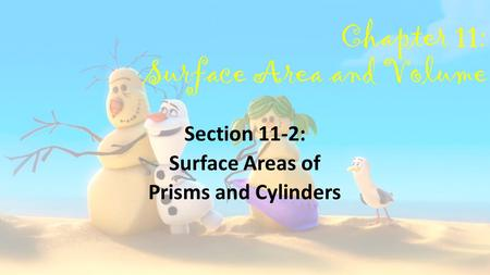 Chapter 11: Surface Area and Volume Section 11-2: Surface Areas of Prisms and Cylinders.