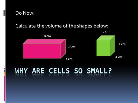 Do Now: Calculate the volume of the shapes below: 8 cm 2 cm 1 cm 2 cm.