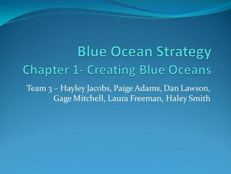 Team 3 – Hayley Jacobs, Paige Adams, Dan Lawson, Gage Mitchell, Laura Freeman, Haley Smith.