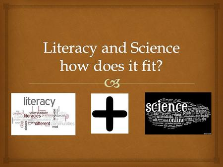  Which one are you?    Why discuss literacy? Researchers have found that students learn science better when they write about their thinking and.