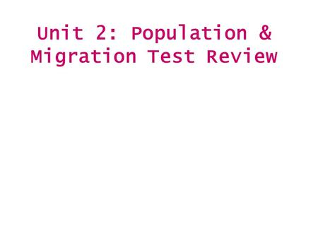 Unit 2: Population & Migration Test Review. What does it look like?