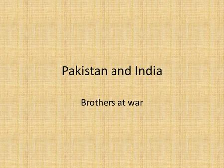 Pakistan and India Brothers at war. Modern day Relations Kashmir divided Between Hindus and Muslims and China (India and Pakistan)
