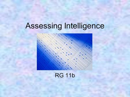 Assessing Intelligence RG 11b. Assessing Intelligence Psychologists define intelligence testing as a method for assessing an individual's mental aptitudes.