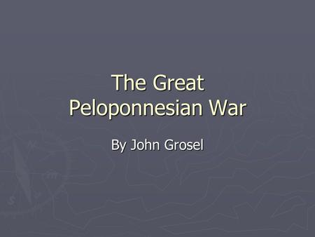 The Great Peloponnesian War By John Grosel. Map of Greece 600-400 B.C.