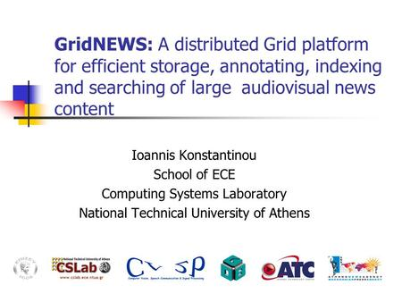 GridNEWS: A distributed Grid platform for efficient storage, annotating, indexing and searching of large audiovisual news content Ioannis Konstantinou.