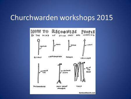 Churchwarden workshops 2015. Opening Worship The God of Heaven has made his home on earth. Christ dwells among us and is one with us. Highest in all creation,