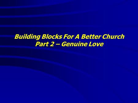 Building Blocks For A Better Church Part 2 – Genuine Love.
