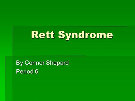 Rett Syndrome By Connor Shepard Period 6. Basic Info  More than 99% of the cases occur in families where there is no history of the disorder, meaning.